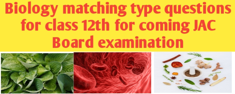 Biology matching questions sample -1for 12th -JAC exams
