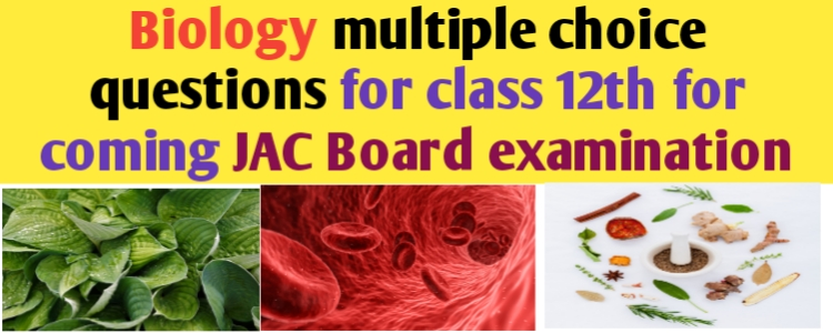 MCQs test sample-1 in biology for class 12th-JAC Exams